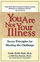 You are not your illness : seven principles for meeting the challenge