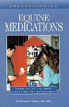 Understanding equine medications : your guide to horse health care and management
