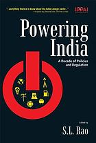 Powering India : a decade of policies and regulation