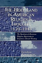 The Holy Land in American religious thought, 1620-1948 : the symbiosis of American religious approaches to scripture's sacred territory