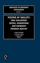 Visions of quality : how evaluators define, understand and represent program quality