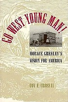 Go west, young man! : Horace Greeley's vision for America