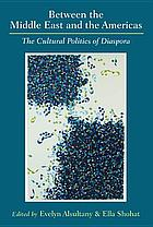 Between the Middle East and the Americas : the cultural politics of diaspora