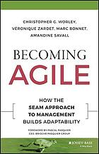 Becoming agile : how the SEAM approach to management builds adaptability