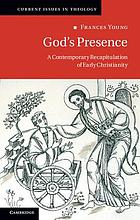 God's presence : a contemporary recapitulation of early Christianity