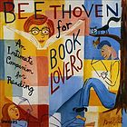 Beethoven for book lovers : an intimate companion for reading.