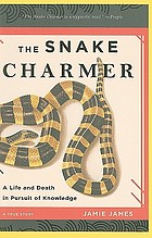 The snake charmer : a life and death in pursuit of knowledge