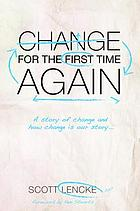 Change for the First Time, Again : a Story of Change and How Change is Our Story.
