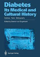 Diabetes, its medical and cultural history : outlines, texts, bibliography