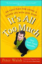 It's all too much : an easy plan for living a richer life with less stuff