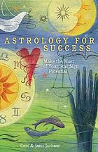 Astrology for success : make the most of your star sign potential