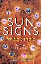 Sun signs made simple : the zodiac in a nutshell