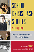 School crisis case studies. Volume 2, Before another school shooting occurs