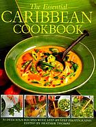 The essential Caribbean cookbook : 50 classic recipes, with step-by-step photographs