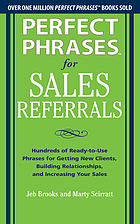 Perfect phrases for sales referrals : hundreds of ready-to-use phrases for getting new clients, building relationships, increasing your sales