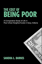 The cost of being poor : a comparative study of life in poor urban neighborhoods in Gary, Indiana