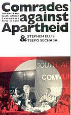 Comrades against apartheid : the ANC & the South African Communist Party in exile