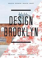 Design Brooklyn : renovation, restoration, innovation, industry