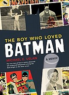 The boy who loved Batman : a memoir : the true story of how a comics-obsessed kid conquered Hollywood to bring the Dark Knight to the silver screen