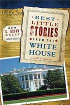 Best little stories from the White House : more than 100 true stories