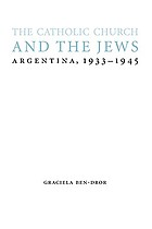 The Catholic Church and the Jews : Argentina, 1933-1945