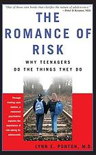 The romance of risk : why teenagers do the things they do