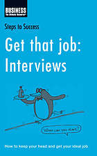 Get that job : interviews : how to keep your head and get your ideal job.