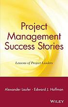 Project management success stories : lessons of project leaders