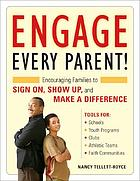 Engage every parent! : encouraging families to sign on, show up, and make a difference