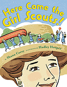 Here come the Girl Scouts! : the amazing all-true story of Juliette