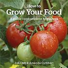 How to Grow Your Food : a Guide for Complete Beginners.