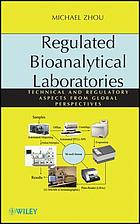 Regulated bioanalytical laboratories : technical and regulatory aspects from global perspectives