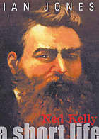 Ned Kelly : a short life