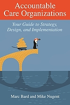 Accountable care organizations : your guide to strategy, design, and implementation