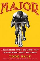 Major : a black athlete, a White era, and the fight to be the world's fastest human being