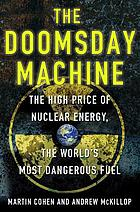 The doomsday machine : The high price of nuclear energy, the world's most dangerous fuel.