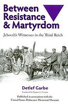 Between resistance and martyrdom : Jehovah's Witnesses in the Third Reich