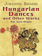 Hungarian dances : and other works for solo piano