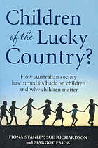 Children of the lucky country? : how Australian society has turned its back on children and why children matter