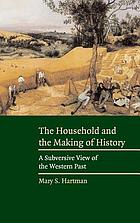 The household and the making of history : a subversive view of the Western past