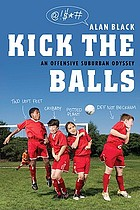 Kick the balls : an offensive suburban odyssey