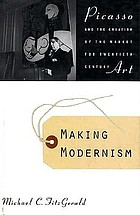Making modernism : Picasso and the creation of the market for twentieth century art