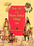 Daily life in a plains indian village, 1868