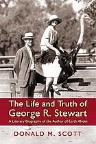 Life and truth of George R. Stewart : a literary biography of the author of Earth abides