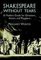 Shakespeare without tears : a modern guide for directors, actors and playgoers