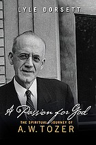 A passion for God : the spiritual journey of A.W. Tozer