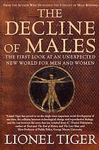 The decline of males : the first look at an unexpected new world for men and women