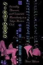 Nightwork : sexuality, pleasure, and corporate masculinity in a Tokyo hostess club