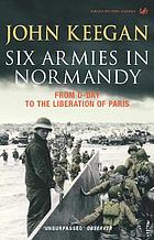 Six armies in Normandy : from D-Day to the liberation at Paris