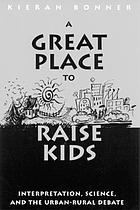 A great place to raise kids : interpretation, science, and the urban-rural debate